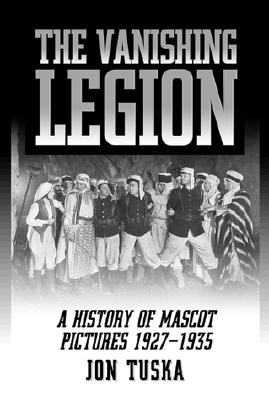The Vanishing Legion: A History of Mascot Pictures, 1927-1935 - Tuska, Jon