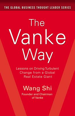 The Vanke Way: Lessons on Driving Turbulent Change from a Global Real Estate Giant - Shi
