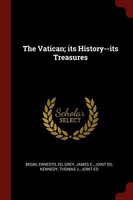 The Vatican; Its History--Its Treasures - Begni, Ernesto