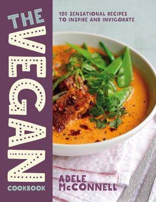 The Vegan Cookbook: 100 Sensational Recipes to Inspire and Invigorate - McConnell, Adele