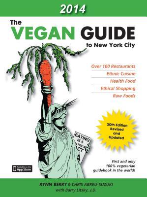 The Vegan Guide to New York City - Berry, Rynn, and Suzuki, Chris A, and Litsky, Barry