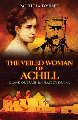 The Veiled Woman of Achill: Island Outrage & a Playboy Drama - Byrne, Patricia
