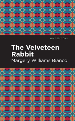 The Velveteen Rabbit - Bianco, Margery Williams, and Editions, Mint (Contributions by)