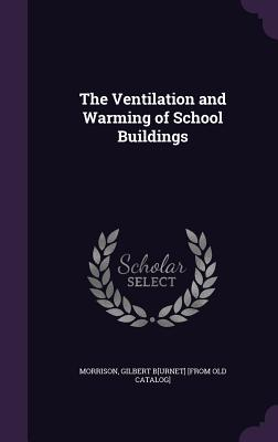 The Ventilation and Warming of School Buildings - Morrison, Gilbert B[urnet] [From Old Cat (Creator)