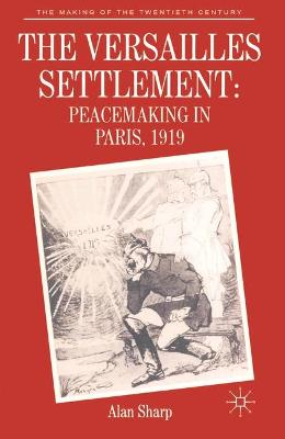The Versailles Settlement: Peacemaking in Paris, 1919 - Sharp, Alan
