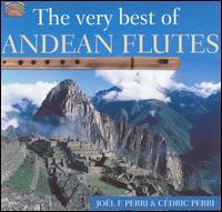 The Very Best of Andean Flutes - Joël F. Perri/Cédric Perri