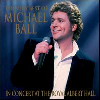 The Very Best of Michael Ball: In Concert at the Royal Albert Hall - Michael Ball