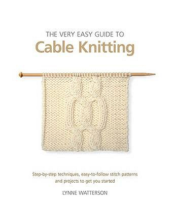 The Very Easy Guide to Cable Knitting - Watterson, Lynne