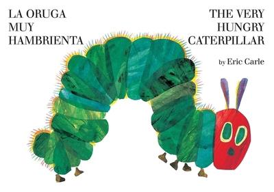 The Very Hungry Caterpillar/La Oruga Muy Hambrienta - Carle, Eric (Illustrator)