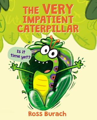 The Very Impatient Caterpillar - Burach, Ross