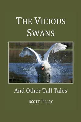 The Vicious Swans: And Other Tall Tales - Tilley, Scott