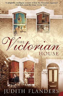 The Victorian House: Domestic Life from Childbirth to Deathbed - Flanders, Judith