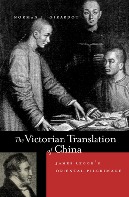 The Victorian Translation of China: James Legge's Oriental Pilgrimage - Girardot, Norman J
