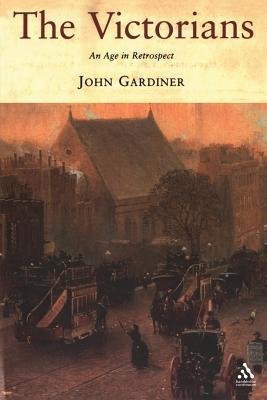 The Victorians: An Age in Retrospect - Gardiner, John