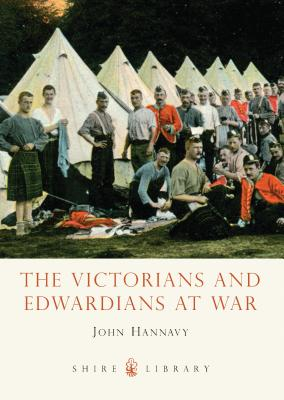 The Victorians and Edwardians at War - Hannavy, John