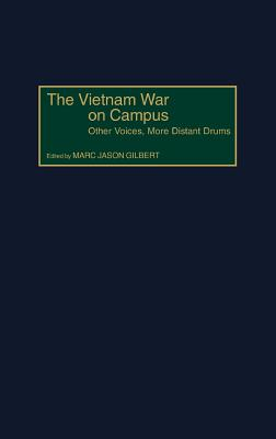 The Vietnam War on Campus: Other Voices, More Distant Drums - Gilbert, Marc Jason (Editor)