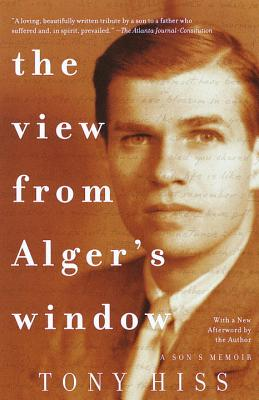 The View from Alger's Window: A Son's Memoir - Hiss, Tony, Professor