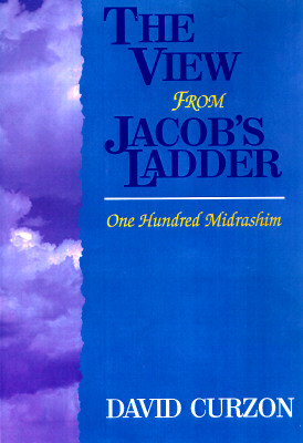 The View from Jacob's Ladder: One Hundred Midrashim - Curzon, David