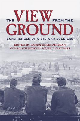 The View from the Ground: Experiences of Civil War Soldiers - Sheehan-Dean, Aaron (Editor)