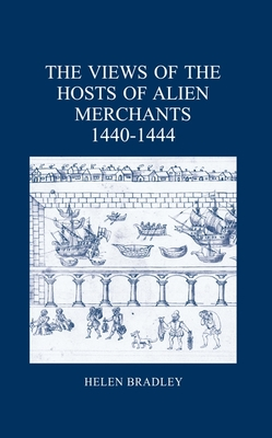 The Views of the Hosts of Alien Merchants, 1440-1444 - Bradley, Helen (Editor)