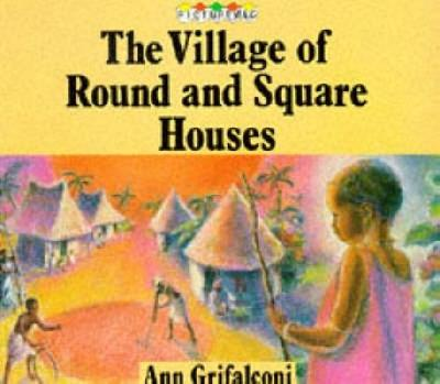 The Village of Round and Square Houses - Grifalconi, Ann