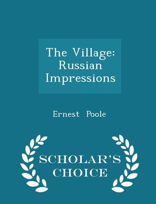 The Village: Russian Impressions - Scholar's Choice Edition - Poole, Ernest