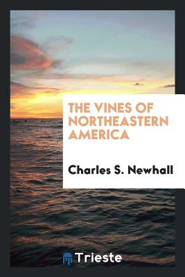 The Vines of Northeastern America - Newhall, Charles S