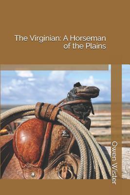 The Virginian: A Horseman of the Plains - Wister, Owen