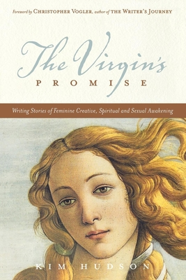 The Virgin's Promise: Writing Stories of Feminine Creative, Spiritual, and Sexual Awakening - Hudson, Kim, and Vogler, Christopher (Foreword by)