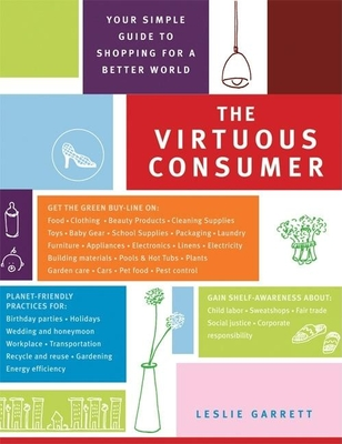 The Virtuous Consumer: Your Essential Shopping Guide for a Better, Kinder, Healthier World - Garrett, Leslie, and Greenberg, Peter (Foreword by)