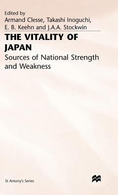 The Vitality of Japan: Sources of National Strength and Weakness - Clesse, Armand (Editor), and Inoguchi, Takashi (Editor), and Keehn, E B (Editor)
