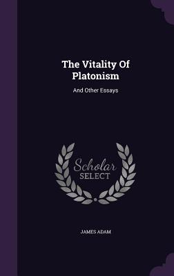 The Vitality of Platonism: And Other Essays - Adam, James