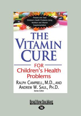 The Vitamin Cure for Children's Health Problems: Prevent and Treat Children's Health Problems Using Nutrition and Vitamin Supplementation - Saul, Ralph K. Campbell and Andrew W.