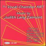 The Vocal-Chamber Art: Music by Judith Lang Zaimont