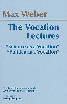 """The Vocation Lectures: """"Science as a Vocation"""" """"Politics as a Vocation"""" - Weber, Max, and Owen, David (Editor), and Strong, Tracy B (Editor)"""