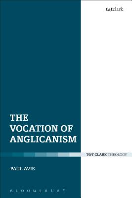 The Vocation of Anglicanism - Avis, Rev Dr Paul D L