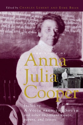The Voice of Anna Julia Cooper: Including a Voice from the South and Other Important Essays, Papers, and Letters - Lemert, Charles, Prof. (Editor)