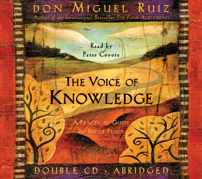 The Voice of Knowledge: A Practical Guide to Inner Peace - Ruiz, Don Miguel, and Coyote, Peter (Read by)