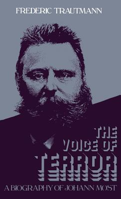 The Voice of Terror: A Biography of Johann Most - Trautmann, Frederic, and Most, Johann Joseph