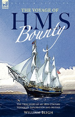The Voyage of H. M. S. Bounty: The True Story of an 18th Century Voyage of Exploration and Mutiny - Bligh, William