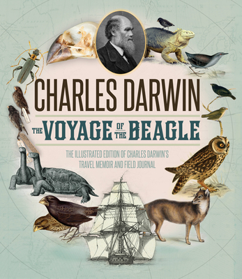 The Voyage of the Beagle: The Illustrated Edition of Charles Darwin's Travel Memoir and Field Journal - Darwin, Charles, Professor