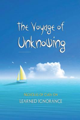 The Voyage of Unknowing: Nicholas of Cusa on Learned Ignorance - Diem-Lane, Andrea, and Lane, David Christopher