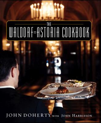 The Waldorf-Astoria Cookbook - Doherty, John, and Silverman, Ellen (Photographer), and Harrisson, John