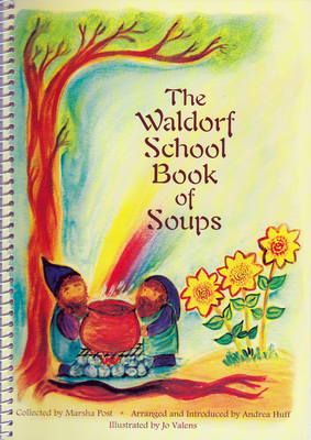 The Waldorf School Book of Soups - Post, Marsha (Translated by), and Huff, Andrea (Editor)