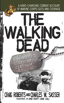 The Walking Dead: A Marine's Story of Vietnam - Roberts, Craig, and Sasser, Charles W