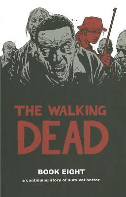 The Walking Dead Book 8 HC: Book 8 - Adlard, Charlie (Artist), and Kirkman, Robert