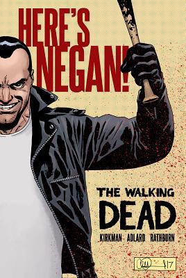 The Walking Dead: Here's Negan - Kirkman, Robert, and Adlard, Charlie, and Rathburn, Cliff