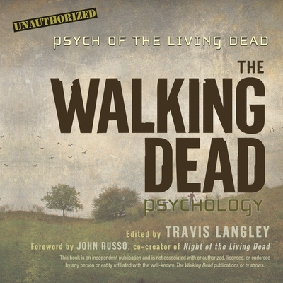 The Walking Dead Psychology: Psych of the Living Dead - Verner, Adam (Narrator), and Ryan, Allyson (Narrator), and Langley, Travis (Editor)