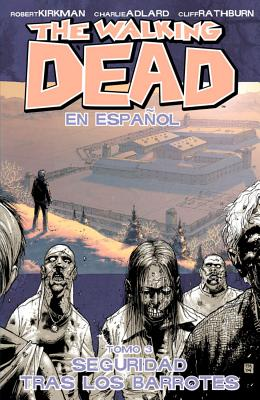 The Walking Dead: Securidad Tras Los Barrotes Volume 3 - Kirkman, Robert, and Rathburn, Cliff (Artist), and Adlard, Charlie (Artist)