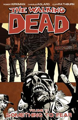 The Walking Dead: Something to Fear Volume 17 - Adlard, Charlie (Artist), and Kirkman, Robert, and Grace, Sina (Editor)